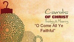 O Come All Ye Faithful O Come All
