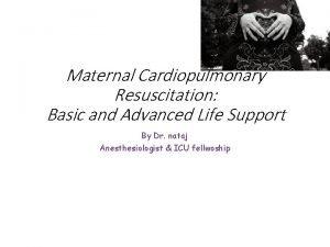 Maternal Cardiopulmonary Resuscitation Basic and Advanced Life Support