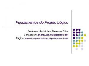 Fundamentos do Projeto Lgico Professor Andr Luis Meneses
