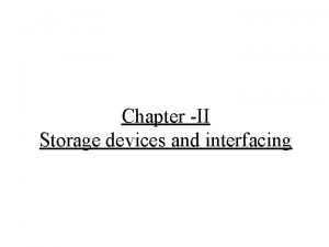 Chapter II Storage devices and interfacing Storage devices