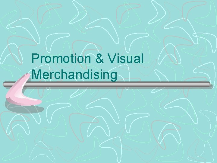 Promotion Visual Merchandising Role of Promotion Promotion is