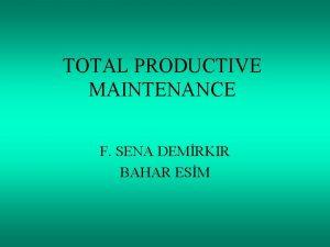 TOTAL PRODUCTIVE MAINTENANCE F SENA DEMRKIR BAHAR ESM
