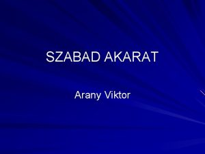 SZABAD AKARAT Arany Viktor SZABAD AKARAT Sok keresztny