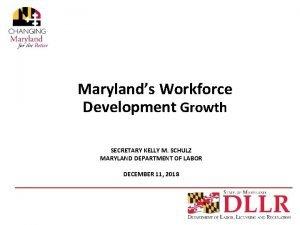 Marylands Workforce Development Growth SECRETARY KELLY M SCHULZ