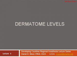 Soli Deo Gloria DERMATOME LEVELS Lecture 6 Developing