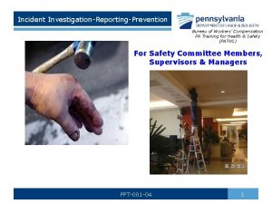 Incident InvestigationReportingPrevention Bureau of Workers Compensation PA Training