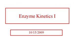 Enzyme Kinetics I 10152009 Enzyme Kinetics Rates of