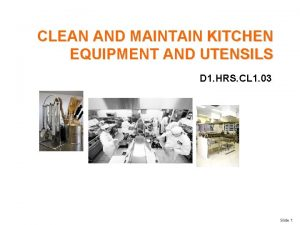 CLEAN AND MAINTAIN KITCHEN EQUIPMENT AND UTENSILS D