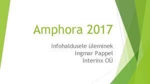 Amphora 2017 Infohaldusele leminek Ingmar Pappel Interinx O
