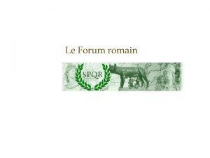 Le Forum romain Lorsque Rome fut fonde les