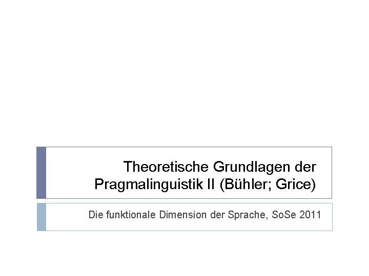 Theoretische Grundlagen der Pragmalinguistik II Bhler Grice Die
