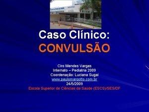 Caso Clnico CONVULSO Ciro Mendes Vargas Internato Pediatria