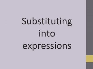 Substituting into expressions Substitution What does substitution mean