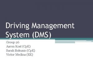 Driving Management System DMS Group 26 Aaron Kost