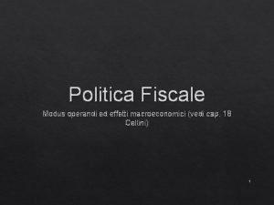Politica Fiscale Modus operandi ed effetti macroeconomici vedi