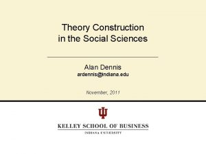 Theory Construction in the Social Sciences Alan Dennis