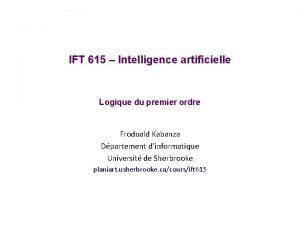 IFT 615 Intelligence artificielle Logique du premier ordre