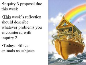 Inquiry 3 proposal due this week This weeks
