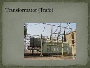 Transformator Trafo Transformator Trafo Definisi Peralatan listrik yang