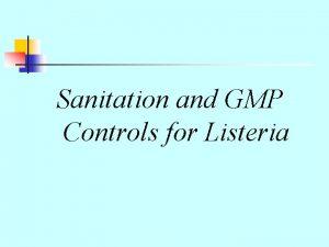 Sanitation and GMP Controls for Listeria Listeria Controls