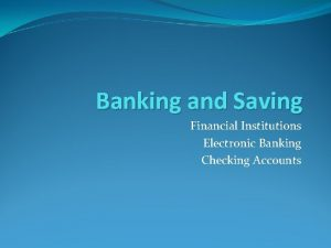 Banking and Saving Financial Institutions Electronic Banking Checking