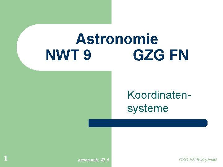 Astronomie NWT 9 GZG FN Koordinatensysteme 1 Astronomie