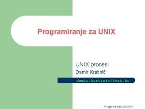 Programiranje za UNIX procesi Damir Krstini damir krstinicfesb