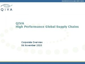 HIGH PERFORMANCE GLOBAL SUPPLY CHAINS QIVA High Performance