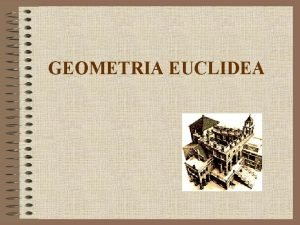 GEOMETRIA EUCLIDEA UNITA 1 CONCETTI GEOMETRICI FONDAMENTALI GEOMETRIA