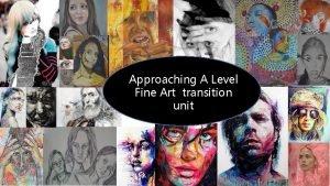 Approaching A Level Fine Art transition unit Fine