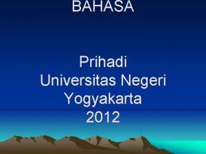 BAHASA Prihadi Universitas Negeri Yogyakarta 2012 PENGERTIAN MEDIA