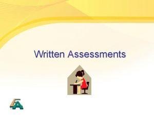 Written Assessments Reminder Written Assessments l l 1