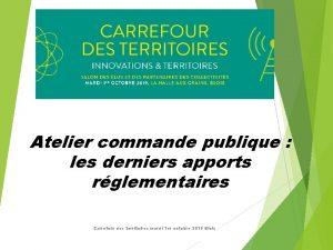 Atelier commande publique les derniers apports rglementaires Carrefour