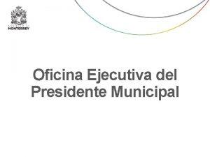 Oficina Ejecutiva del Presidente Municipal Oficina Ejecutiva del