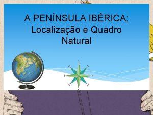 A PENNSULA IBRICA Localizao e Quadro Natural 1