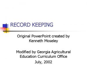 RECORD KEEPING Original Power Point created by Kenneth