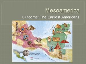 Mesoamerica Outcome The Earliest Americans The Earliest Americans