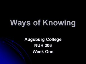 Ways of Knowing Augsburg College NUR 306 Week