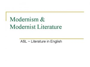 Modernism Modernist Literature ASL Literature in English Modernism