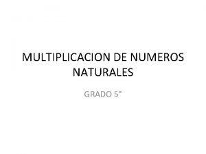 MULTIPLICACION DE NUMEROS NATURALES GRADO 5 Una multiplicacin