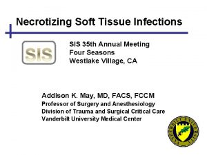 Necrotizing Soft Tissue Infections SIS 35 th Annual