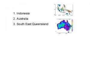 1 Indonesia 2 Australia 3 South East Queensland