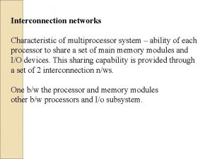 Interconnection networks Characteristic of multiprocessor system ability of