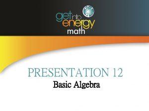 PRESENTATION 12 Basic Algebra BASIC ALGEBRA DEFINITIONS A