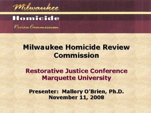 Milwaukee Homicide Review Commission Restorative Justice Conference Marquette