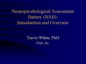 Neuropsychological Assessment Battery NAB Introduction and Overview Travis