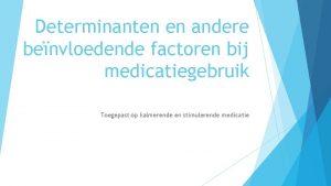 Determinanten en andere benvloedende factoren bij medicatiegebruik Toegepast