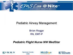 Pediatric Airway Management Brian Rogge RN EMTP Pediatric