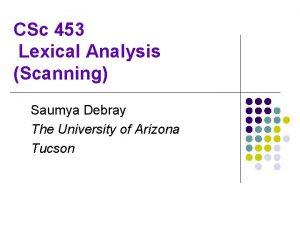 CSc 453 Lexical Analysis Scanning Saumya Debray The