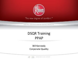 HEATING COOLING WATER HEATING PRODUCTS DSQR Training PPAP